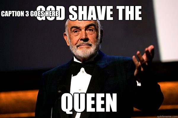 God Shave the  Queen Caption 3 goes here  sean connery