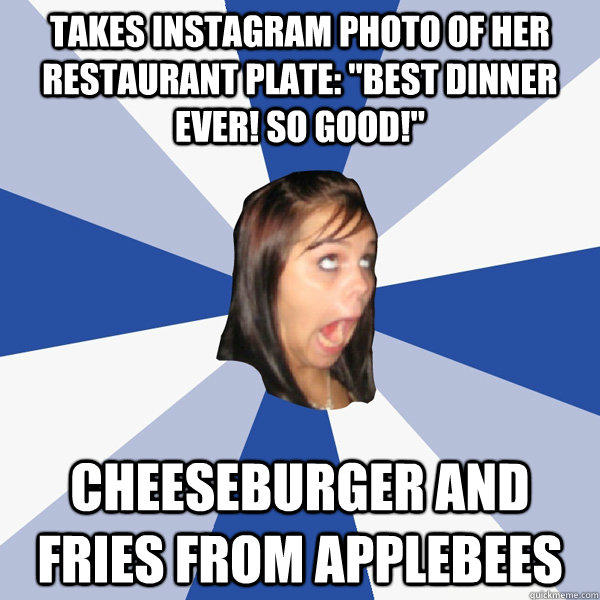 Takes instagram photo of her restaurant plate: