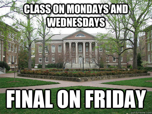 Class on Mondays and Wednesdays Final on Friday - Class on Mondays and Wednesdays Final on Friday  Scumbag University