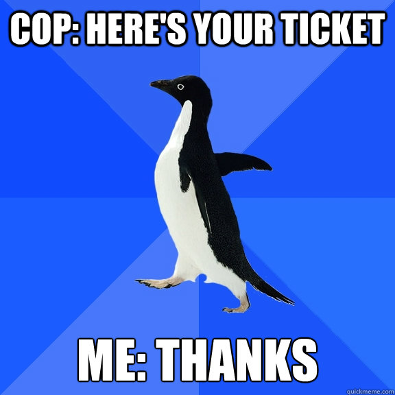 Cop: HERE'S YOUR TICKET ME: THANKS - Cop: HERE'S YOUR TICKET ME: THANKS  Misc