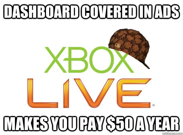 dashboard covered in ads makes you pay $50 a year  - dashboard covered in ads makes you pay $50 a year   Scumbag Xbox Live