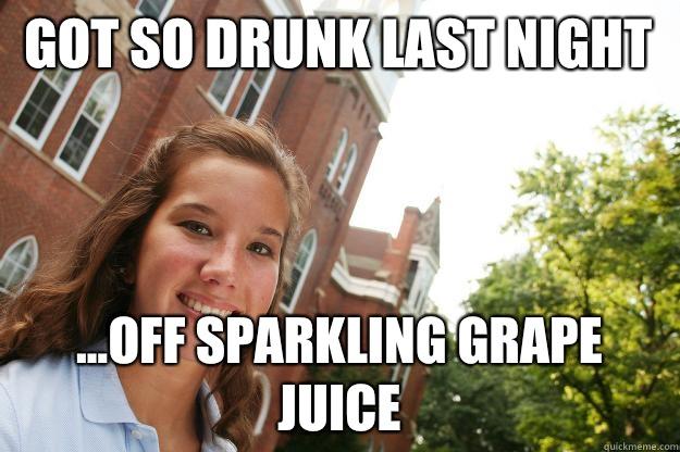 Got so drunk last night ...off sparkling grape juice