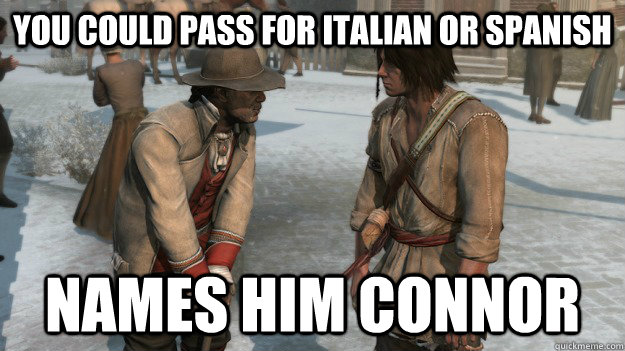 You could pass for italian or spanish Names him connor - You could pass for italian or spanish Names him connor  AC3 Logic