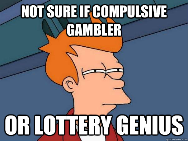 Not sure if compulsive gambler or lottery genius - Not sure if compulsive gambler or lottery genius  Futurama Fry