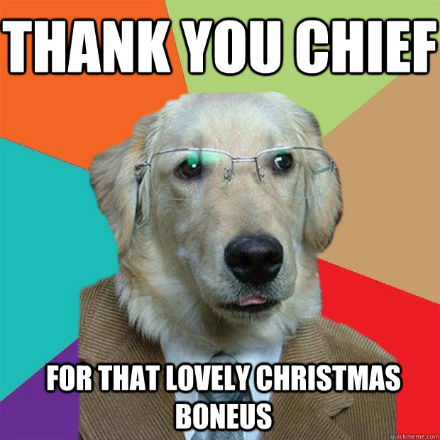 Thank You Chief For That Lovely Christmas Boneus Business Dog