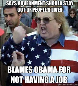 Says Government should stay out of people's lives Blames Obama for not having a job