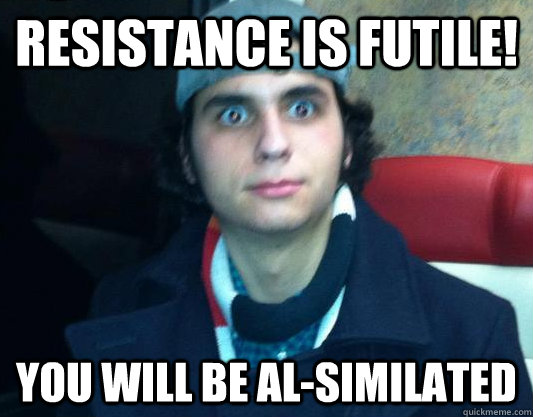 Resistance is Futile! You will be Al-similated