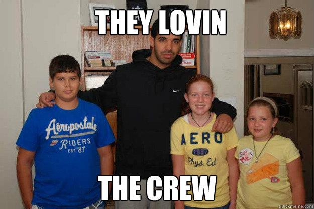 They lovin the crew  Drake Crew