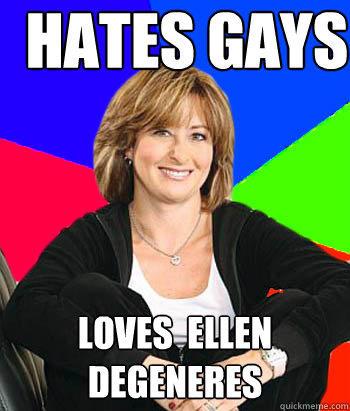 Hates gays  Loves  Ellen Degeneres  - Hates gays  Loves  Ellen Degeneres   Sheltering Suburban Mom