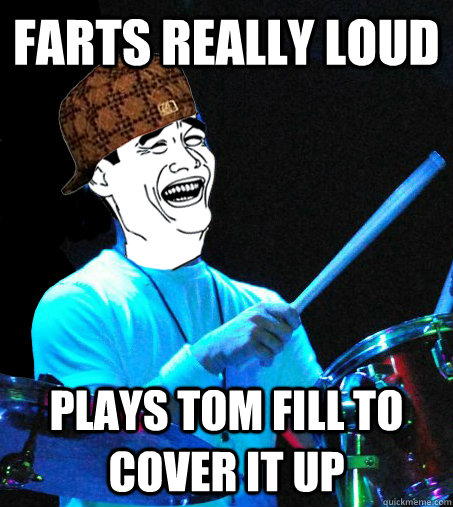 farts really loud plays tom fill to cover it up