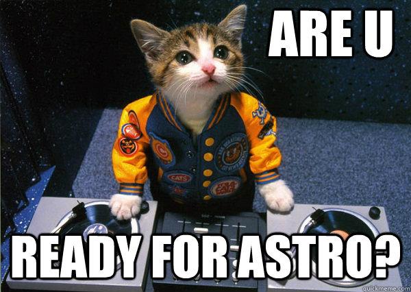 Are U Ready for Astro? - Are U Ready for Astro?  Dj cat