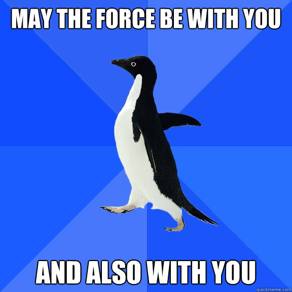 May the force be with you and also with you - May the force be with you and also with you  Misc