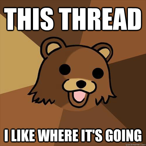 This thread I like where it's going - This thread I like where it's going  Pedobear
