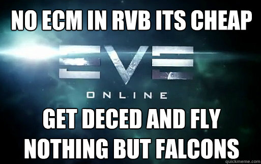 no ecm in rvb its cheap get deced and fly nothing but falcons  Caption 3 goes here  EVE Online