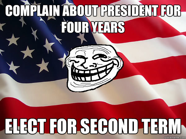Complain about president for four years Elect for second term