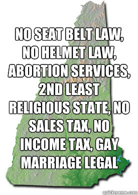 No seat belt law, no helmet law, abortion services, 2nd least religious state, no sales tax, no income tax, gay marriage legal - No seat belt law, no helmet law, abortion services, 2nd least religious state, no sales tax, no income tax, gay marriage legal  Misc