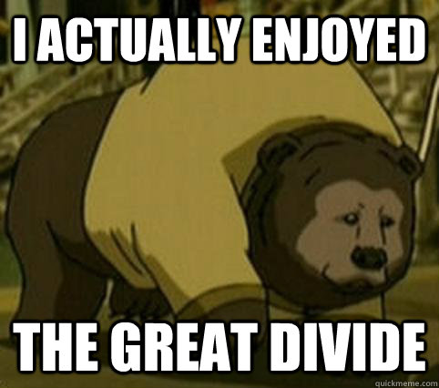 I actually enjoyed The Great Divide
