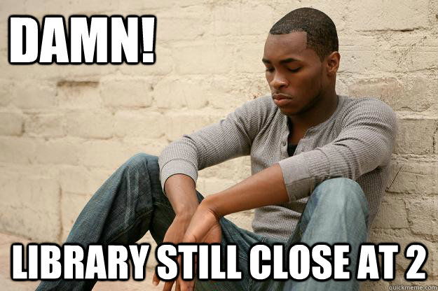 DAMN! Library still close at 2