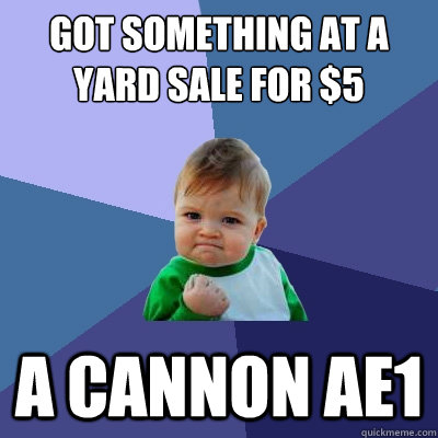 Got something at a yard sale for $5 A cannon ae1 - Got something at a yard sale for $5 A cannon ae1  Success Kid