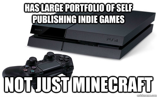 Has large portfolio of self publishing indie games not just minecraft - Has large portfolio of self publishing indie games not just minecraft  PS4 is awesome
