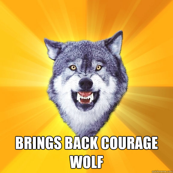 BRINGS BACK COURAGE WOLF - BRINGS BACK COURAGE WOLF  Courage Wolf