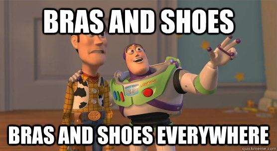 Bras and shoes bras and shoes everywhere - Bras and shoes bras and shoes everywhere  Toy Story Everywhere