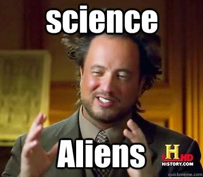 Ancient Aliens Science Science Aliens Ancient