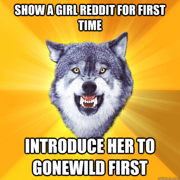 Show a girl reddit for first time introduce her to gonewild first - Show a girl reddit for first time introduce her to gonewild first  Courage Wolf