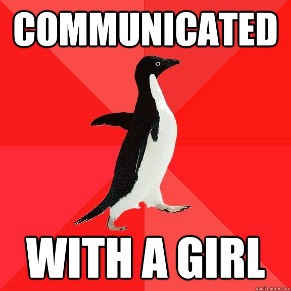 Communicated with a girl - Communicated with a girl  Socially Awesome Penguin