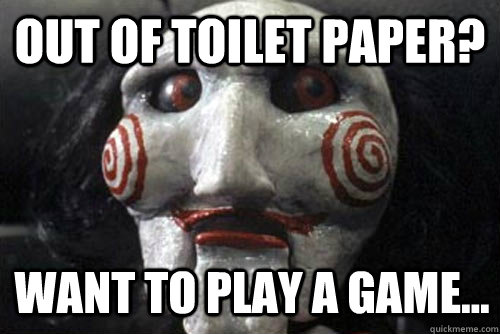 OUT OF TOILET PAPER? Want to play a game...  Average Jigsaw Meme