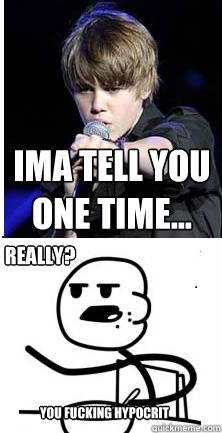 Ima tell you one time... You Fucking hypocrit  REALLY?  - Ima tell you one time... You Fucking hypocrit  REALLY?   JB Cereal Guy