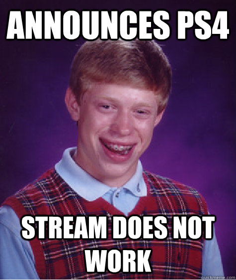 Announces PS4 Stream does not work - Announces PS4 Stream does not work  Bad Luck Brian