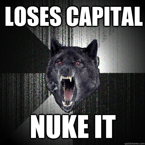 Loses Capital NUKE IT - Loses Capital NUKE IT  Insanity Wolf