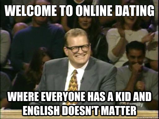 Welcome to Online Dating Where everyone has a kid and English doesn't matter