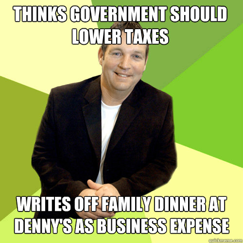 thinks government should lower taxes writes off family dinner at denny's as business expense  Small Business CEO