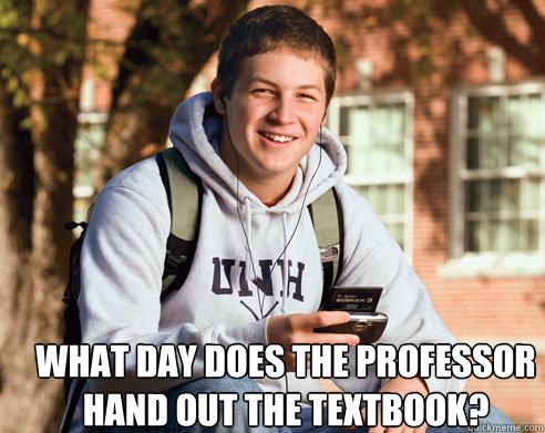 what day does the professor hand out the textbook? -  what day does the professor hand out the textbook?  College Freshman