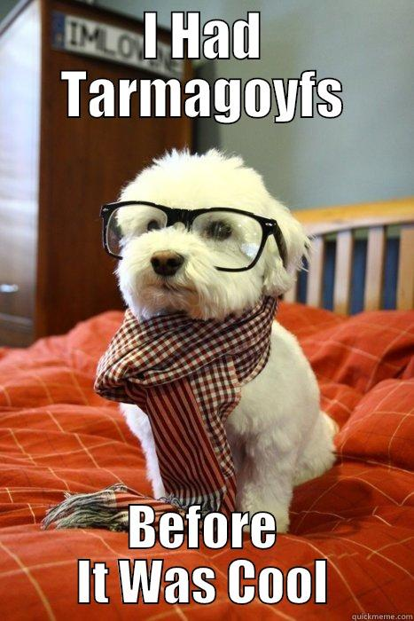 I HAD TARMAGOYFS BEFORE IT WAS COOL Hipster Dog