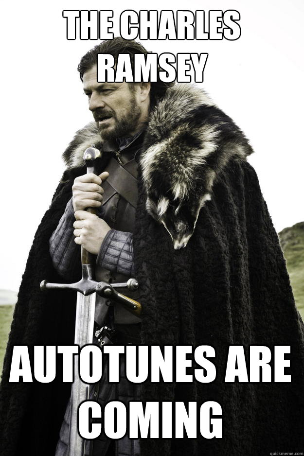 the charles ramsey autotunes are coming - the charles ramsey autotunes are coming  Winter is coming