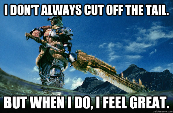I don't always cut off the tail. but when i do, i feel great.