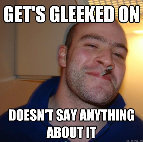 Get's gleeked on doesn't say anything about it - Get's gleeked on doesn't say anything about it  Misc