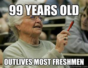 99 years old outlives most freshmen  Senior College Student