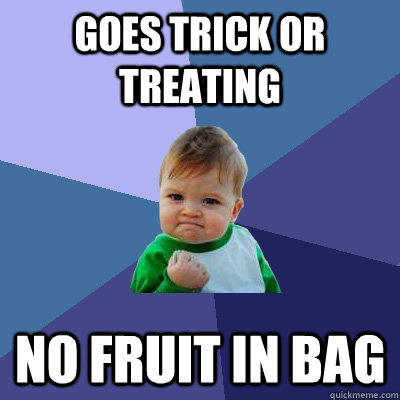 goes trick or treating no fruit in bag - goes trick or treating no fruit in bag  Success Kid