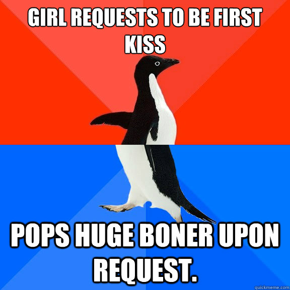 Girl requests to be first kiss Pops huge boner upon request. - Girl requests to be first kiss Pops huge boner upon request.  Socially Awesome Awkward Penguin