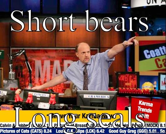 It's a bear market - SHORT BEARS LONG SEALS Mad Karma with Jim Cramer