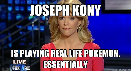Joseph Kony is playing real life Pokemon, essentially