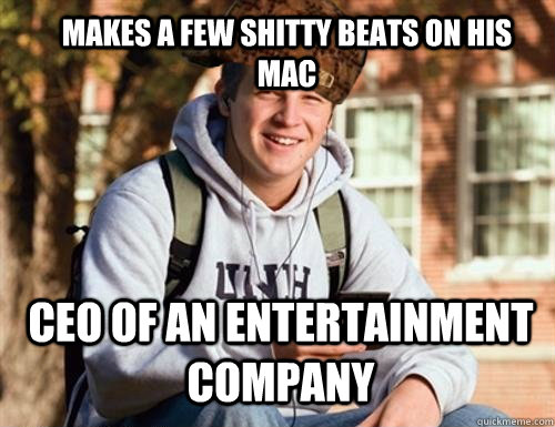 Makes a few shitty beats on his mac Ceo of an entertainment company