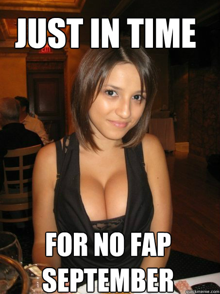 For no fap september Just in time - For no fap september Just in time  cant find boob girls meme