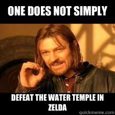 d52cc0bbc68333fab0b277d2810d503141dba2a1c644bcfbef5e0468e7ec809c one does not simply defeat water temple in zelda memes quickmeme,Water Temple Meme