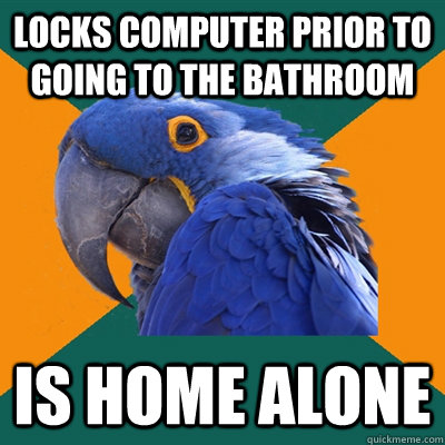 Locks computer prior to going to the bathroom is home alone - Locks computer prior to going to the bathroom is home alone  Paranoid Parrot