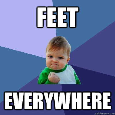 feet everywhere - feet everywhere  Success Kid